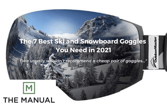 The Manual - The 7 Best Ski and Snowboard Goggles You Need in 2021